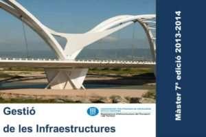 7ª edició Màster Gestió d'Infraestructures 2013-2014 @ Escola de Camins, Canals i Ports de la Universitat Politècnica de Catalunya   Barcelona   Barcelona   Espanya